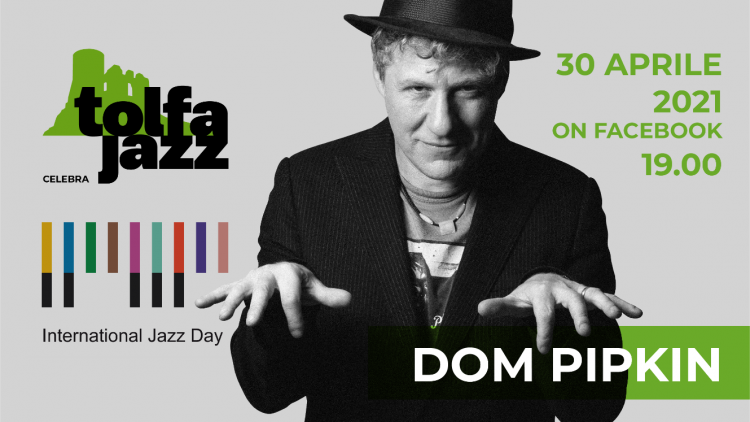 INTERNATIONAL JAZZ DAY Sulla pagina Facebook del Tolfa jazz il concerto di Dom Pipkin
